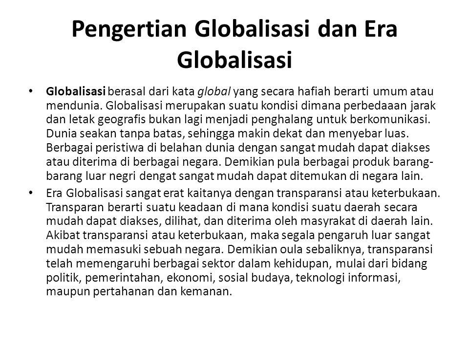 Pengertian Globalisasi dan Era Globalisasi Globalisasi berasal dari kata global yang secara hafiah berarti umum atau mendunia.