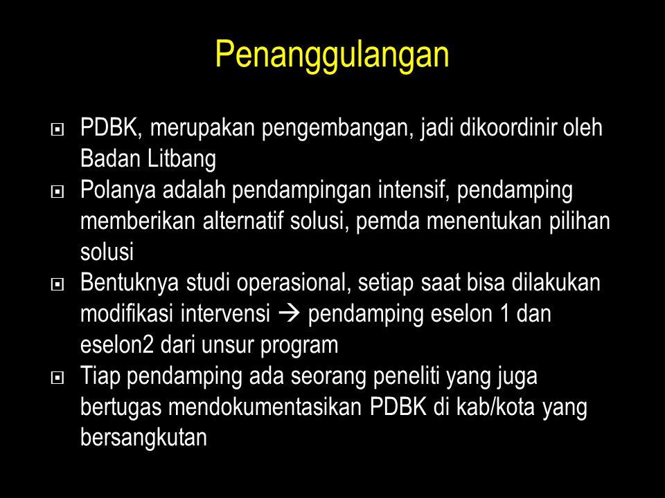 Penanggulangan  PDBK, merupakan pengembangan, jadi dikoordinir oleh Badan Litbang  Polanya adalah pendampingan intensif, pendamping memberikan alter