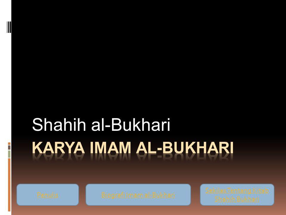 Shahih al-Bukhari PenulisBiografi Imam al-Bukhari Sekilas Tentang Kitab Shahih Bukhari