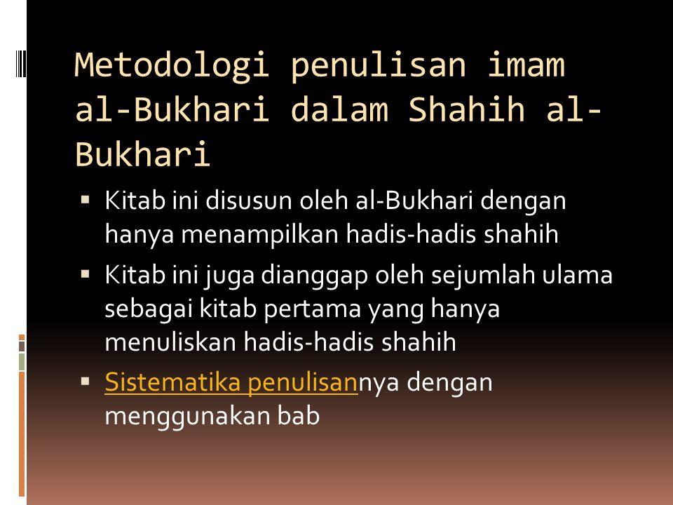 Metodologi penulisan imam al-Bukhari dalam Shahih al- Bukhari  Kitab ini disusun oleh al-Bukhari dengan hanya menampilkan hadis-hadis shahih  Kitab
