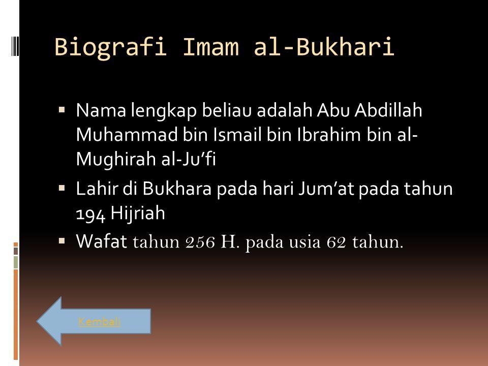 Biografi Imam al-Bukhari  Nama lengkap beliau adalah Abu Abdillah Muhammad bin Ismail bin Ibrahim bin al- Mughirah al-Ju'fi  Lahir di Bukhara pada h