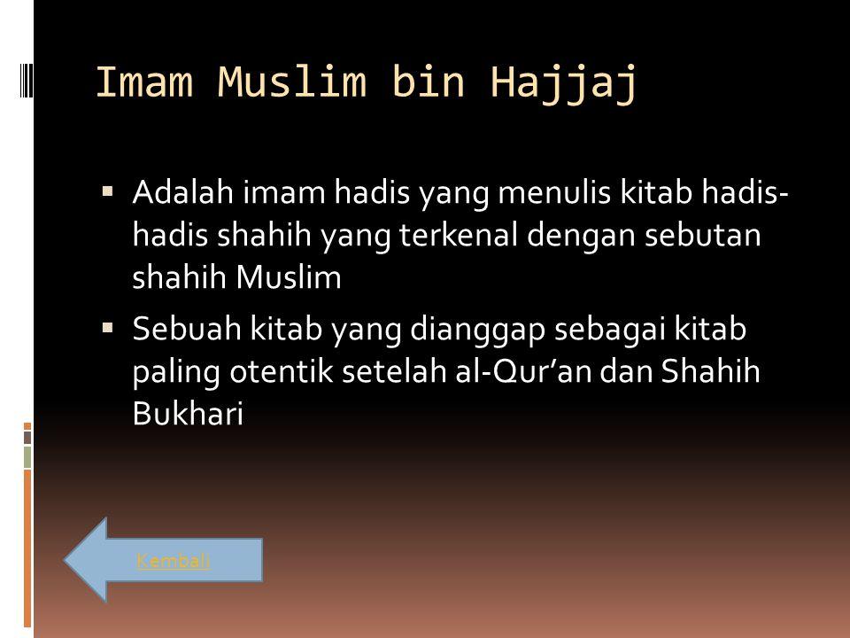 Imam Muslim bin Hajjaj  Adalah imam hadis yang menulis kitab hadis- hadis shahih yang terkenal dengan sebutan shahih Muslim  Sebuah kitab yang diang