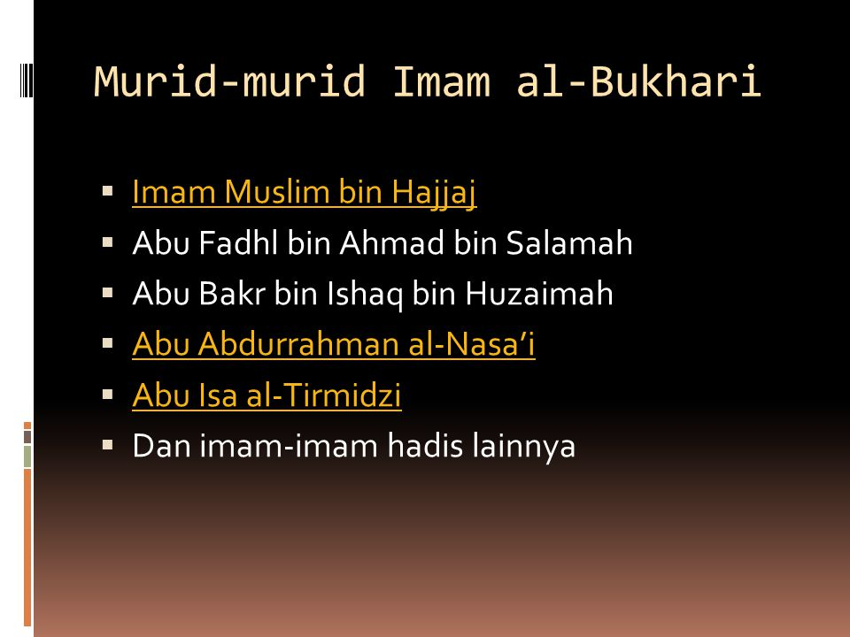 Murid-murid Imam al-Bukhari  Imam Muslim bin Hajjaj Imam Muslim bin Hajjaj  Abu Fadhl bin Ahmad bin Salamah  Abu Bakr bin Ishaq bin Huzaimah  Abu
