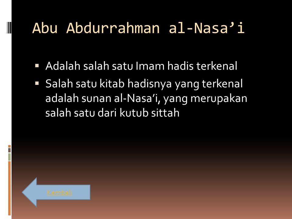 Abu Abdurrahman al-Nasa'i  Adalah salah satu Imam hadis terkenal  Salah satu kitab hadisnya yang terkenal adalah sunan al-Nasa'i, yang merupakan sal