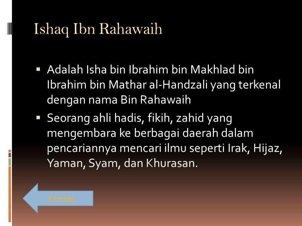 Ishaq Ibn Rahawaih  Adalah Isha bin Ibrahim bin Makhlad bin Ibrahim bin Mathar al-Handzali yang terkenal dengan nama Bin Rahawaih  Seorang ahli hadi