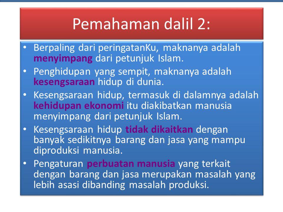Pemahaman dalil 2: Berpaling dari peringatanKu, maknanya adalah menyimpang dari petunjuk Islam. Penghidupan yang sempit, maknanya adalah kesengsaraan