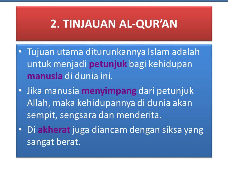 2. TINJAUAN AL-QUR'AN Tujuan utama diturunkannya Islam adalah untuk menjadi petunjuk bagi kehidupan manusia di dunia ini. Jika manusia menyimpang dari