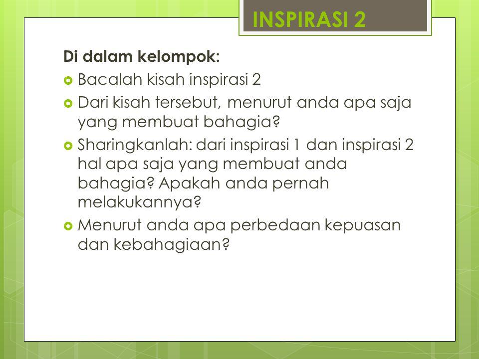 INSPIRASI 2 Di dalam kelompok:  Bacalah kisah inspirasi 2  Dari kisah tersebut, menurut anda apa saja yang membuat bahagia?  Sharingkanlah: dari in