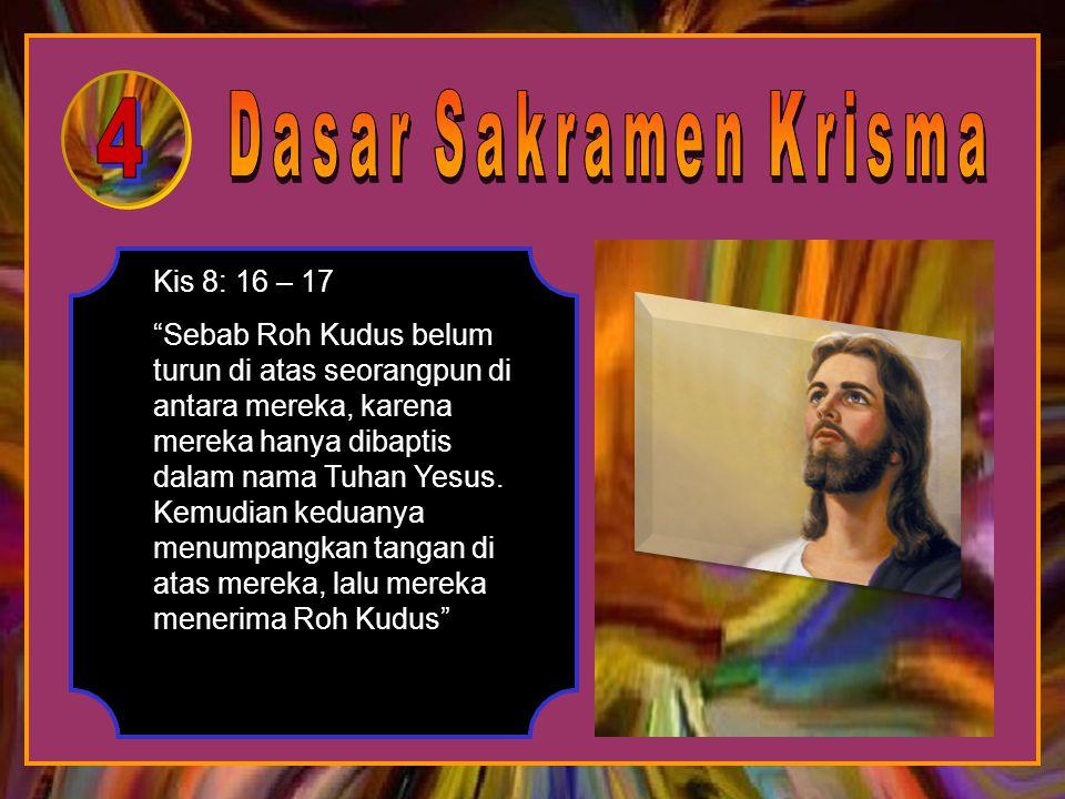 1.Menerima kepenuhan Roh Kudus 2.Ditandai dengan penerimaan sakramen Krisma 3.Memahami dengan baik ajaran Yesus Kristus 4.Mampu mengamalkan ajaran Yes