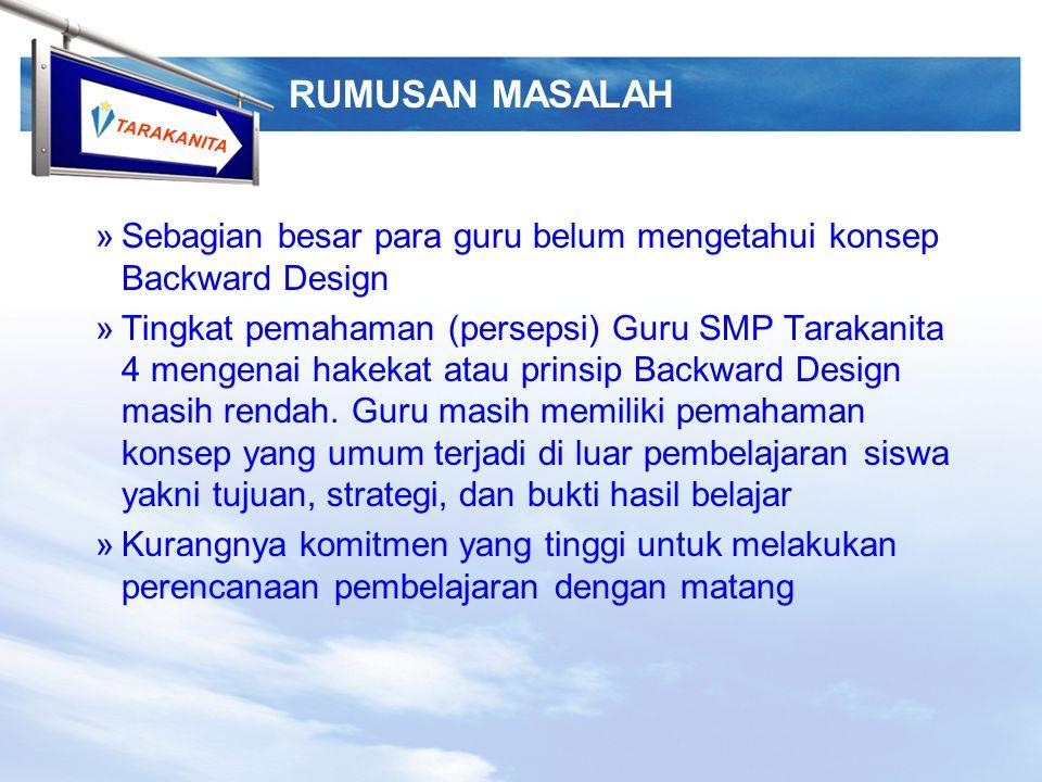 TARAKANITA  Membantu para Supervisor dan para Guru memahami kerangka pikir dan prinsip Backward Design  Meningkatkan kemampuan para guru SMP Tarakanita 4 dalam membuat perencanaan pembelajaran berdasarkan Backward Design TUJUAN PELATIHAN