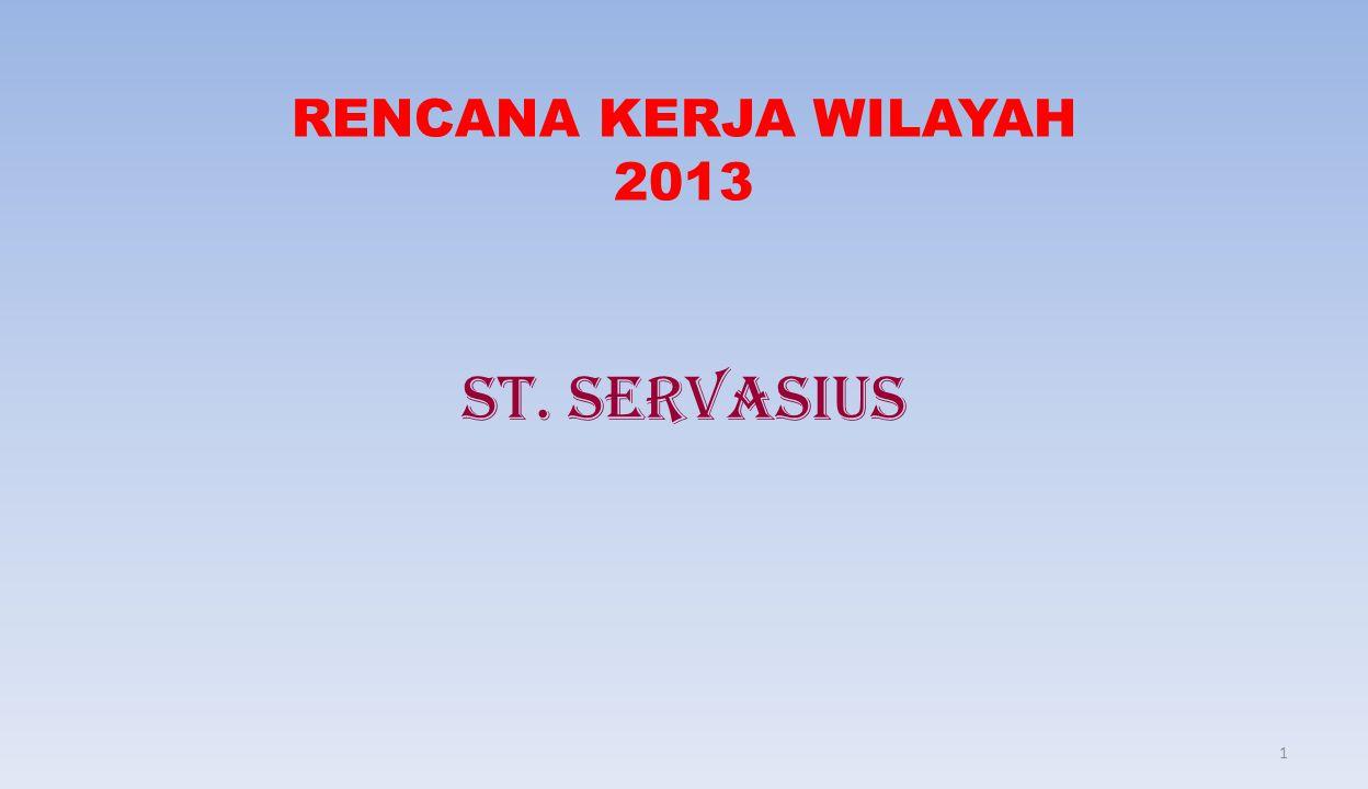 RENCANA KERJA WILAYAH 2013 ST. SERVASIUS 1