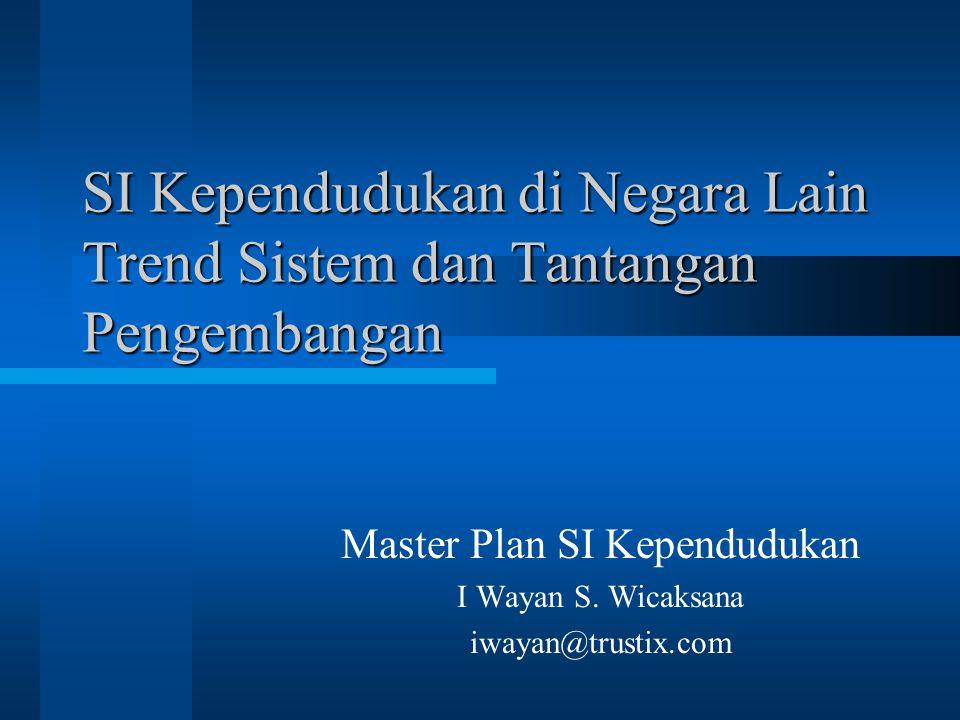 SI Kependudukan di Negara Lain Trend Sistem dan Tantangan Pengembangan Master Plan SI Kependudukan I Wayan S.