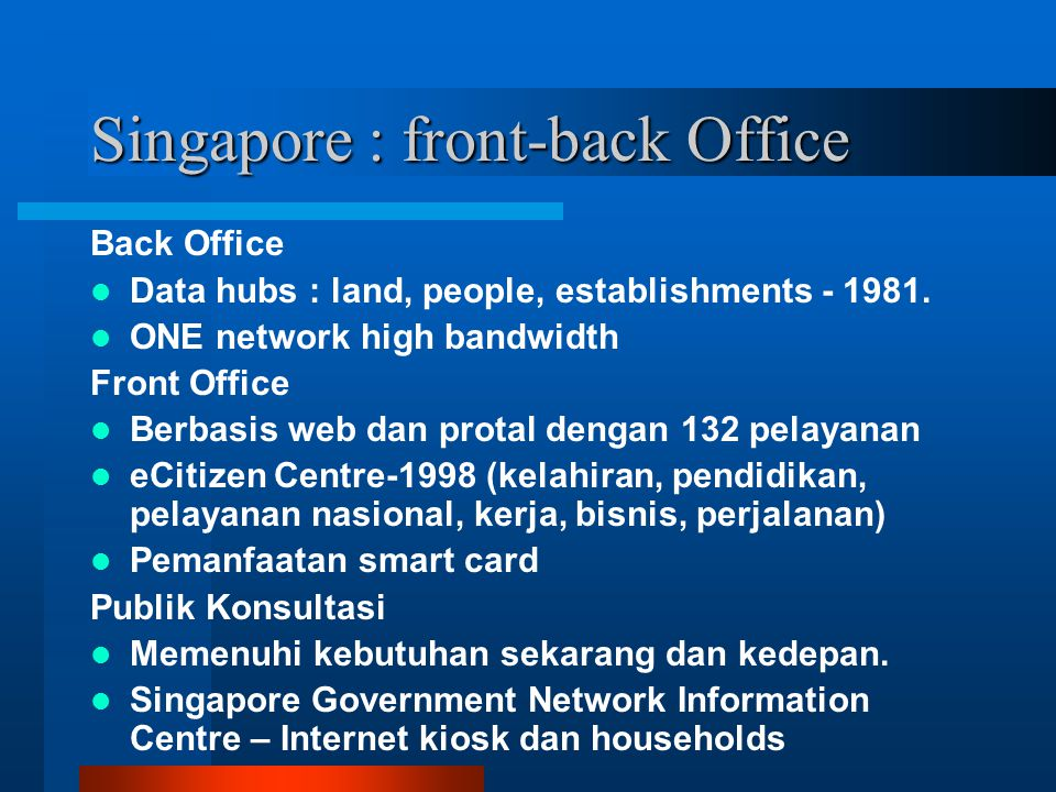 Singapore : front-back Office Back Office Data hubs : land, people, establishments - 1981. ONE network high bandwidth Front Office Berbasis web dan pr
