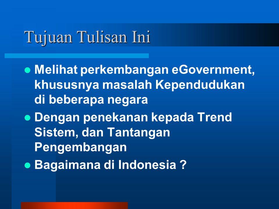 Tujuan Tulisan Ini Melihat perkembangan eGovernment, khususnya masalah Kependudukan di beberapa negara Dengan penekanan kepada Trend Sistem, dan Tantangan Pengembangan Bagaimana di Indonesia ?