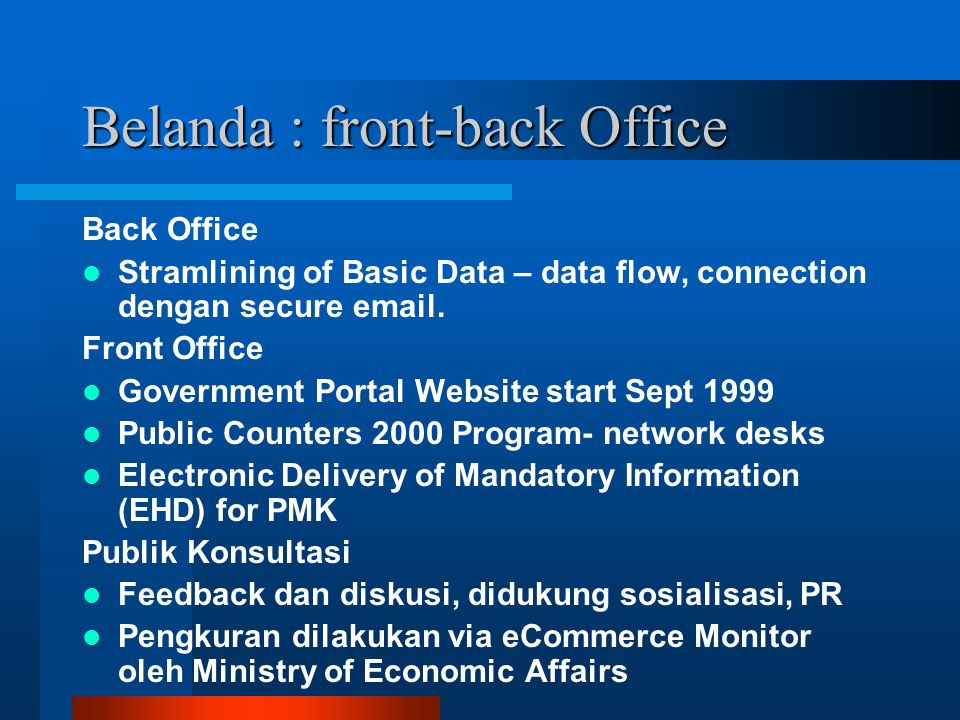 Belanda : front-back Office Back Office Stramlining of Basic Data – data flow, connection dengan secure email. Front Office Government Portal Website