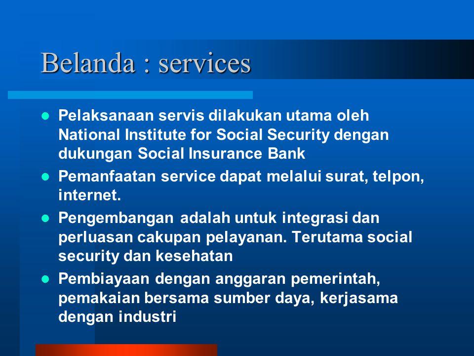 Belanda : services Pelaksanaan servis dilakukan utama oleh National Institute for Social Security dengan dukungan Social Insurance Bank Pemanfaatan service dapat melalui surat, telpon, internet.
