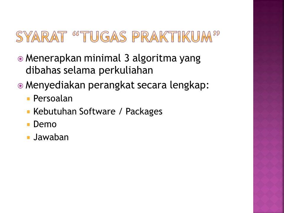  Menerapkan minimal 3 algoritma yang dibahas selama perkuliahan  Menyediakan perangkat secara lengkap:  Persoalan  Kebutuhan Software / Packages  Demo  Jawaban