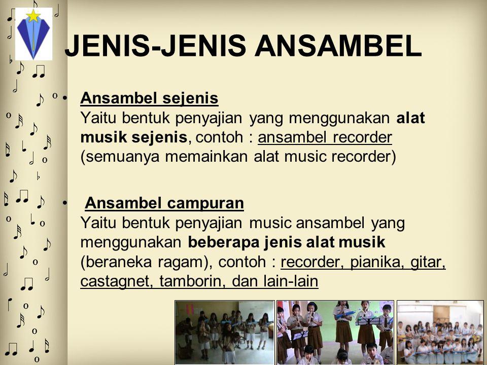 JENIS-JENIS ANSAMBEL Ansambel sejenis Yaitu bentuk penyajian yang menggunakan alat musik sejenis, contoh : ansambel recorder (semuanya memainkan alat