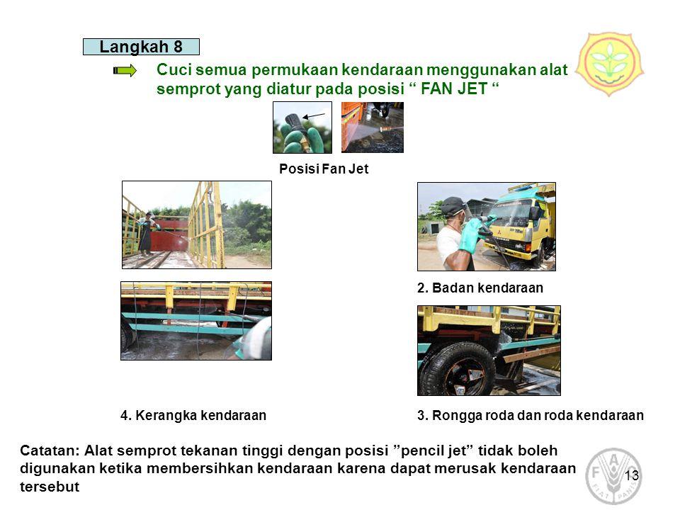 """13 Langkah 8 Cuci semua permukaan kendaraan menggunakan alat semprot yang diatur pada posisi """" FAN JET """" 1. Bak kendaraan2. Badan kendaraan 4. Kerangk"""