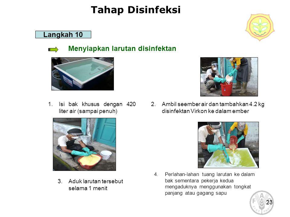 23 Tahap Disinfeksi Menyiapkan larutan disinfektan Langkah 10 1.Isi bak khusus dengan 420 liter air (sampai penuh) 2.Ambil seember air dan tambahkan 4