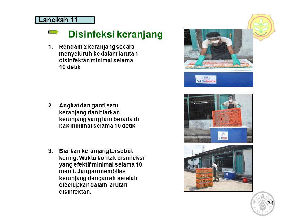 24 Langkah 11 Disinfeksi keranjang 1.Rendam 2 keranjang secara menyeluruh ke dalam larutan disinfektan minimal selama 10 detik 2.Angkat dan ganti satu