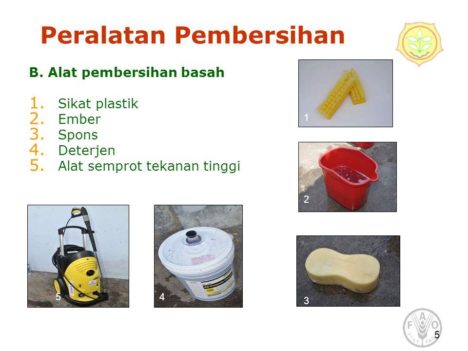 5 Peralatan Pembersihan B. Alat pembersihan basah 1. Sikat plastik 2. Ember 3. Spons 4. Deterjen 5. Alat semprot tekanan tinggi 1 2 3 45