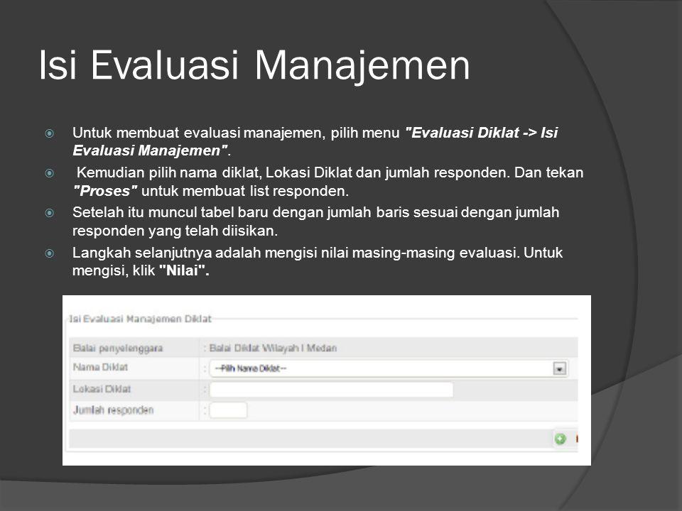 Isi Evaluasi Manajemen  Untuk membuat evaluasi manajemen, pilih menu Evaluasi Diklat -> Isi Evaluasi Manajemen .