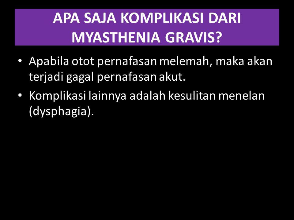 APA SAJA KOMPLIKASI DARI MYASTHENIA GRAVIS? Apabila otot pernafasan melemah, maka akan terjadi gagal pernafasan akut. Komplikasi lainnya adalah kesuli
