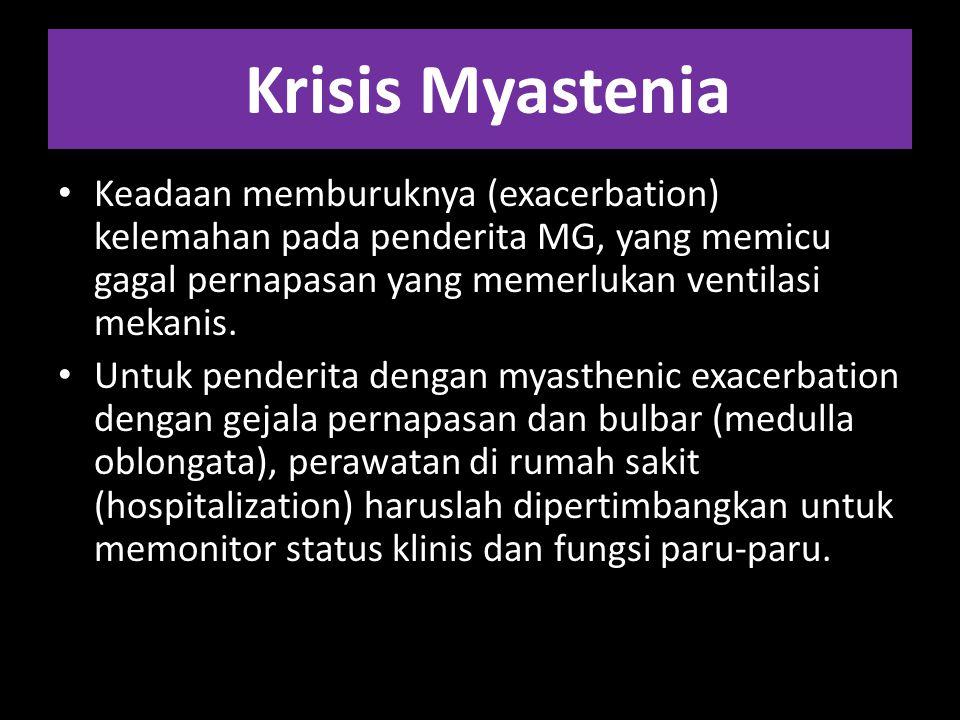 Krisis Myastenia Keadaan memburuknya (exacerbation) kelemahan pada penderita MG, yang memicu gagal pernapasan yang memerlukan ventilasi mekanis. Untuk