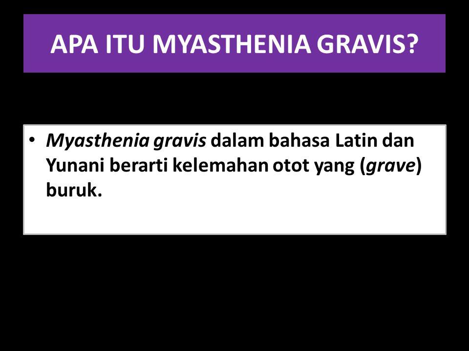APA ITU MYASTHENIA GRAVIS? Myasthenia gravis dalam bahasa Latin dan Yunani berarti kelemahan otot yang (grave) buruk.