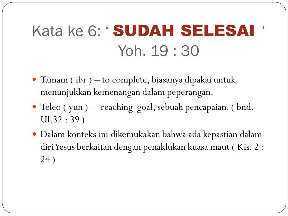 Kata ke 6: ' SUDAH SELESAI ' Yoh.
