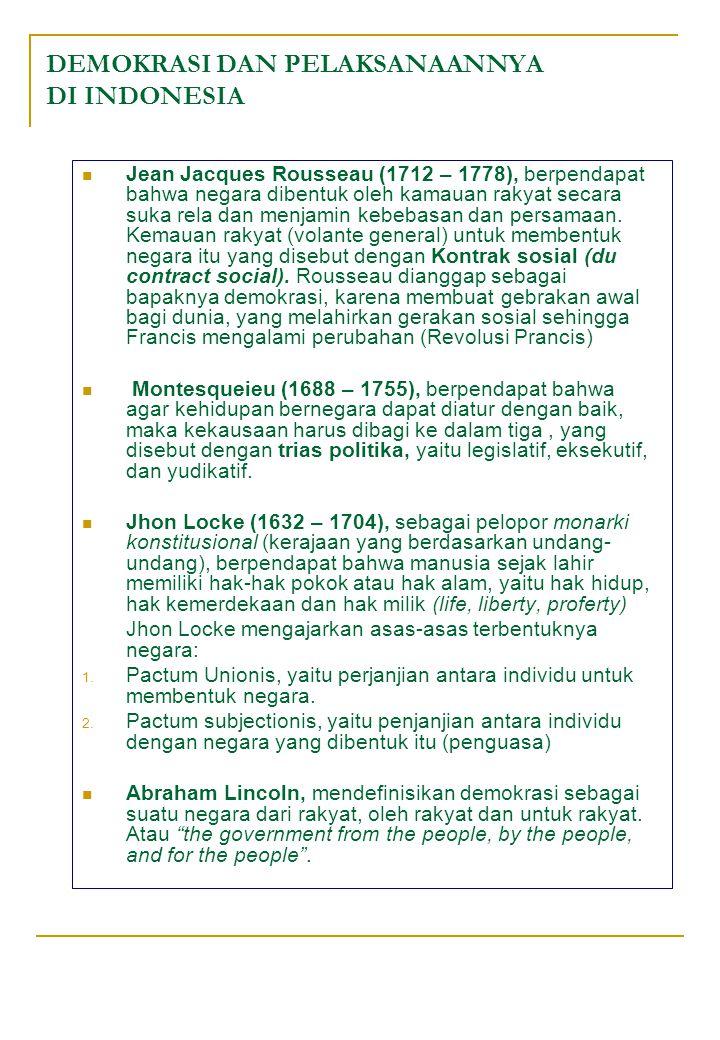 DEMOKRASI DAN PELAKSANAANNYA DI INDONESIA Jean Jacques Rousseau (1712 – 1778), berpendapat bahwa negara dibentuk oleh kamauan rakyat secara suka rela dan menjamin kebebasan dan persamaan.