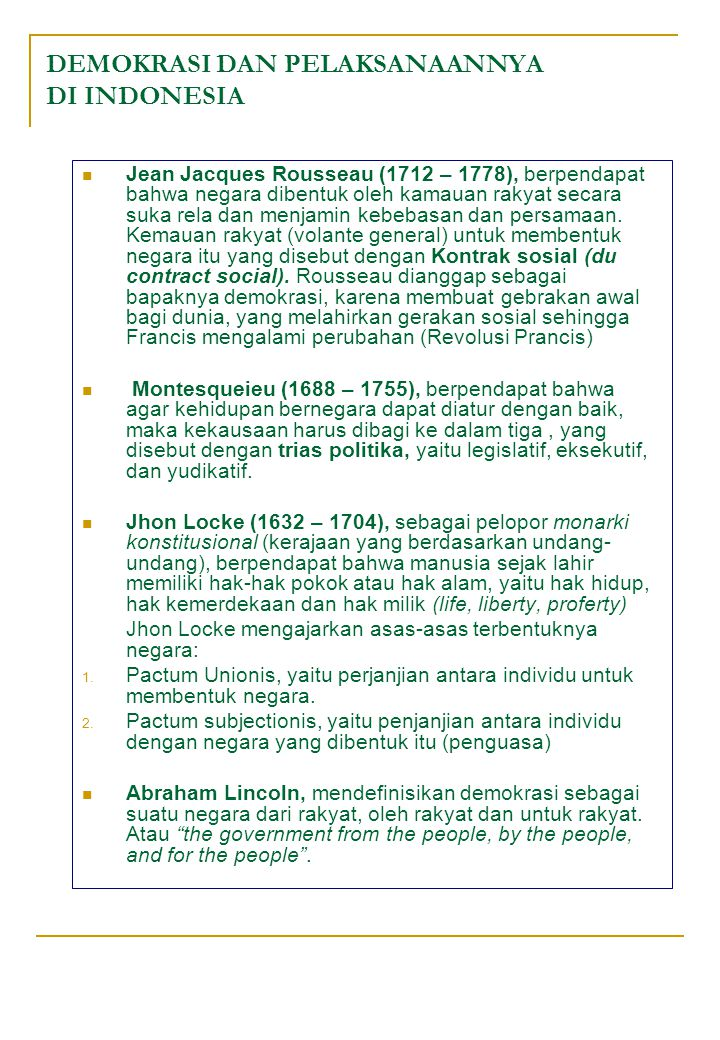 DEMOKRASI DAN PELAKSANAANNYA DI INDONESIA Jean Jacques Rousseau (1712 – 1778), berpendapat bahwa negara dibentuk oleh kamauan rakyat secara suka rela
