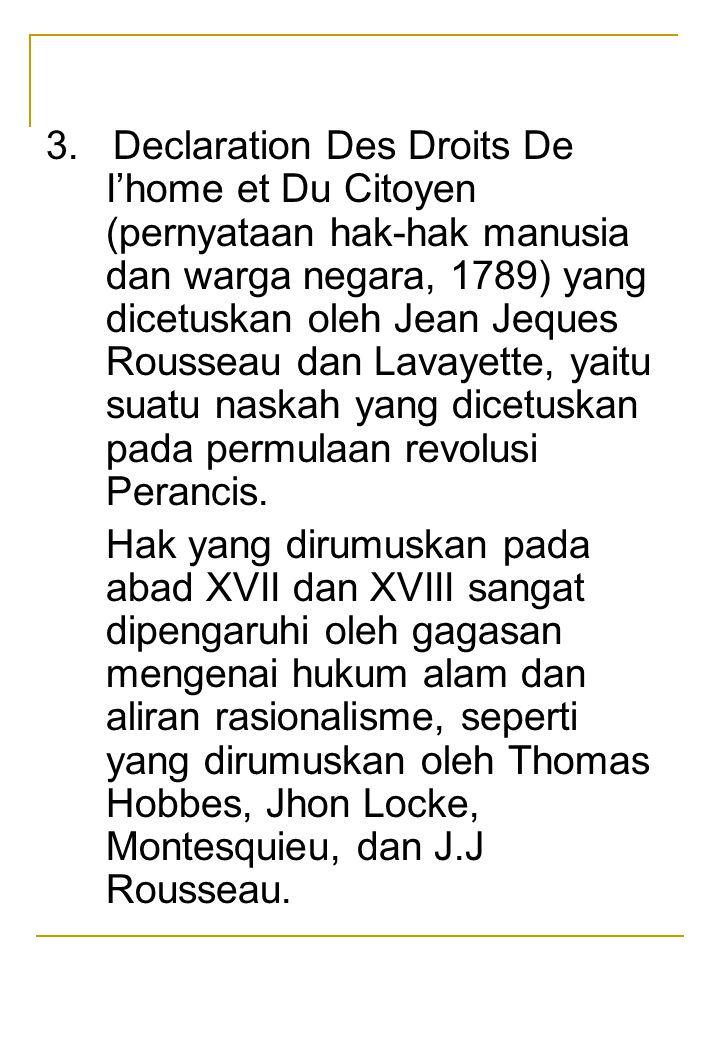 3. Declaration Des Droits De I'home et Du Citoyen (pernyataan hak-hak manusia dan warga negara, 1789) yang dicetuskan oleh Jean Jeques Rousseau dan La