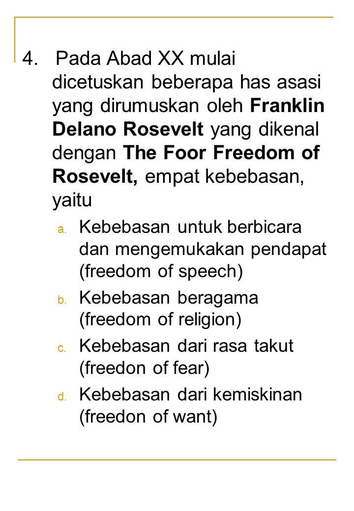 4. Pada Abad XX mulai dicetuskan beberapa has asasi yang dirumuskan oleh Franklin Delano Rosevelt yang dikenal dengan The Foor Freedom of Rosevelt, em