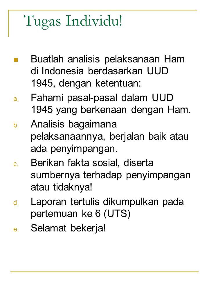 Tugas Individu! Buatlah analisis pelaksanaan Ham di Indonesia berdasarkan UUD 1945, dengan ketentuan: a. Fahami pasal-pasal dalam UUD 1945 yang berken