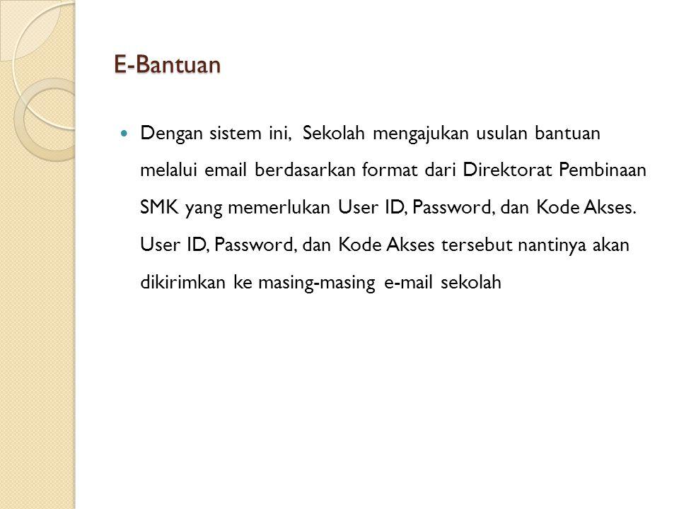 E-Bantuan Dengan sistem ini, Sekolah mengajukan usulan bantuan melalui email berdasarkan format dari Direktorat Pembinaan SMK yang memerlukan User ID,