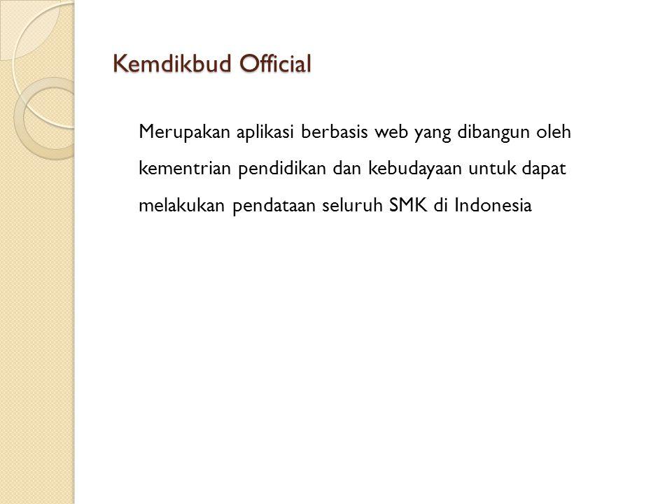 Kemdikbud Official Merupakan aplikasi berbasis web yang dibangun oleh kementrian pendidikan dan kebudayaan untuk dapat melakukan pendataan seluruh SMK