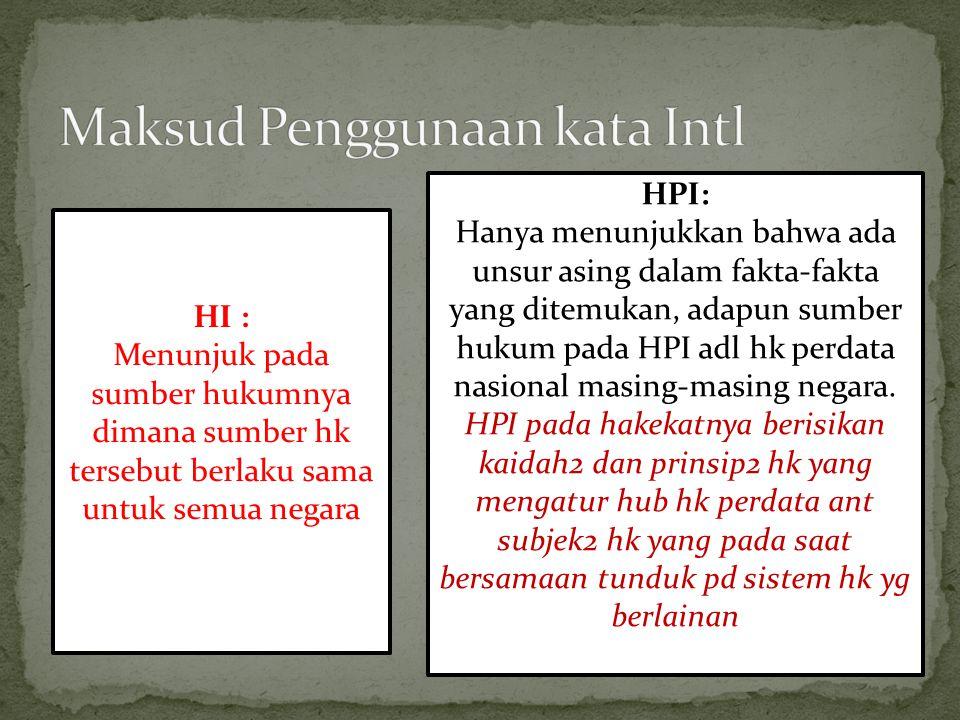 HI : Menunjuk pada sumber hukumnya dimana sumber hk tersebut berlaku sama untuk semua negara HPI: Hanya menunjukkan bahwa ada unsur asing dalam fakta-fakta yang ditemukan, adapun sumber hukum pada HPI adl hk perdata nasional masing-masing negara.