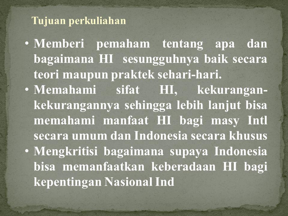 ISTILAH DAN PENGERTIAN HI HUKUM INTL / HI Publik (International law/Public International Law) HUKUM BANGSA-BANGSA (Law of Nations) HUKUM ANTAR NEGARA (Inter State Law)