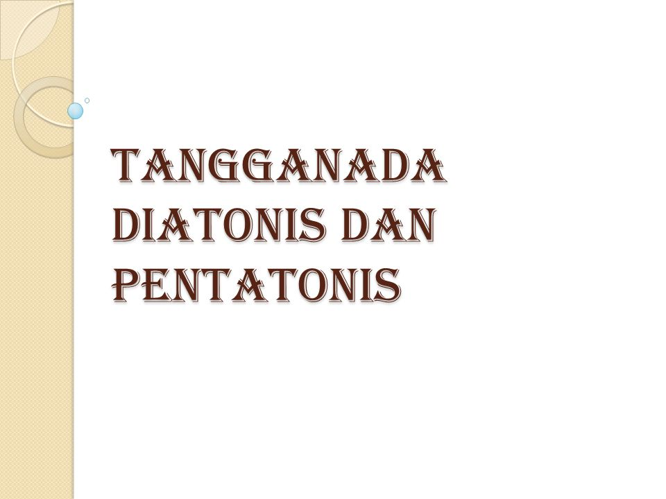 Di Jawa ada dua macam tangganada pentatonis,yaitu : 1.
