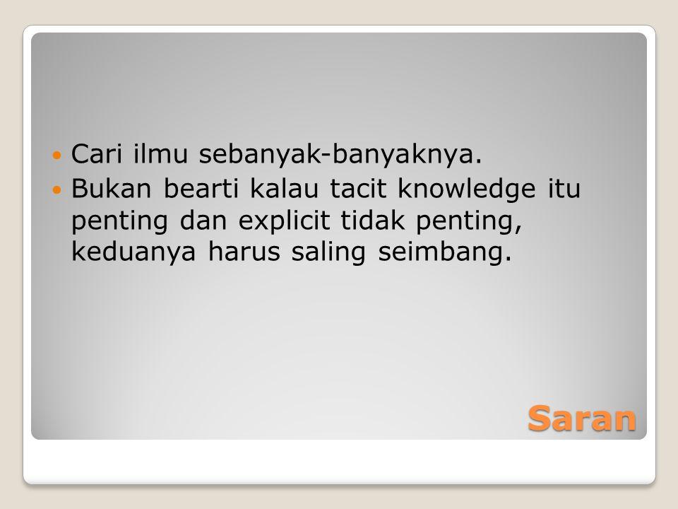 Saran Cari ilmu sebanyak-banyaknya.