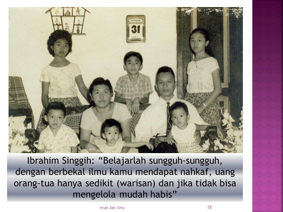 """18 Ibrahim Singgih: """"Belajarlah sungguh-sungguh, dengan berbekal ilmu kamu mendapat nahkaf, uang orang-tua hanya sedikit (warisan) dan jika tidak bisa"""