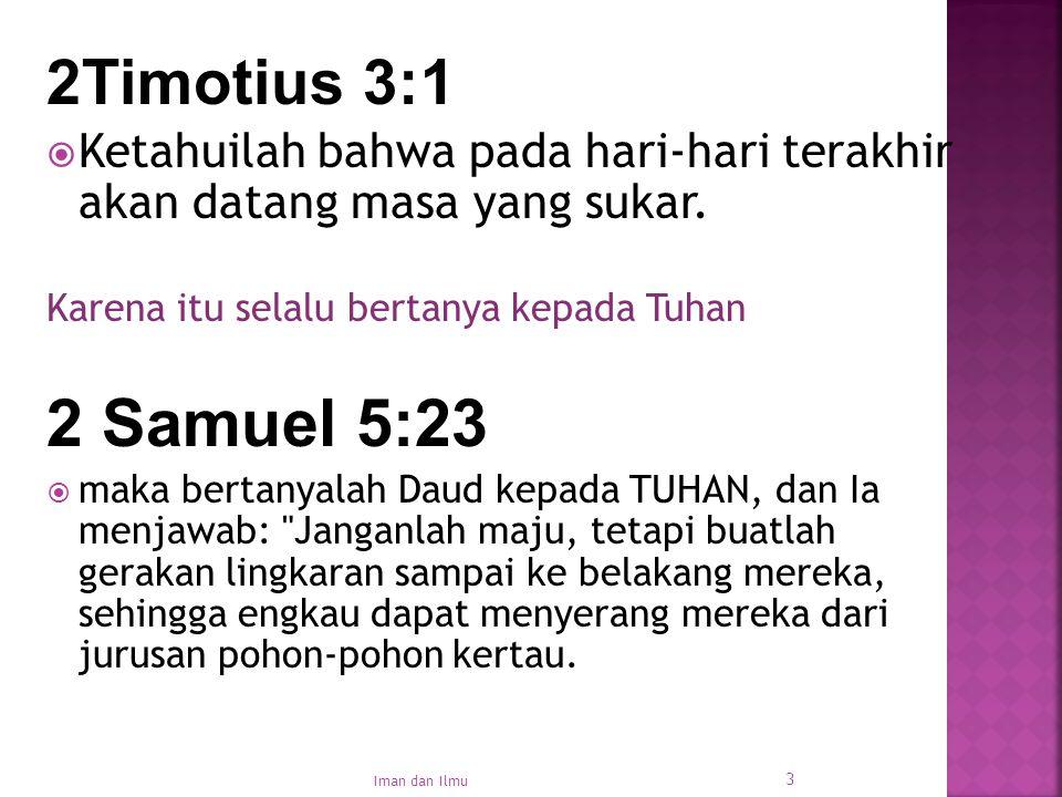 2Timotius 3:1  Ketahuilah bahwa pada hari-hari terakhir akan datang masa yang sukar. Karena itu selalu bertanya kepada Tuhan 2 Samuel 5:23  maka ber