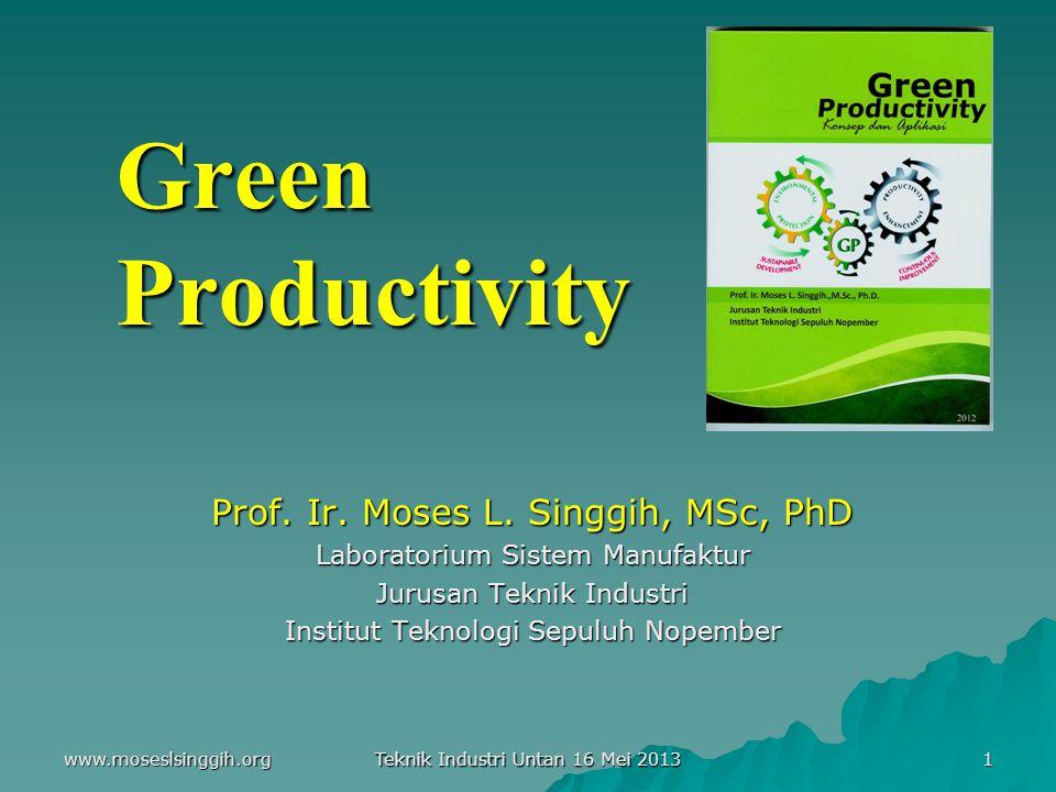www.moseslsinggih.org Teknik Industri Untan 16 Mei 2013 1 Green Productivity Prof.