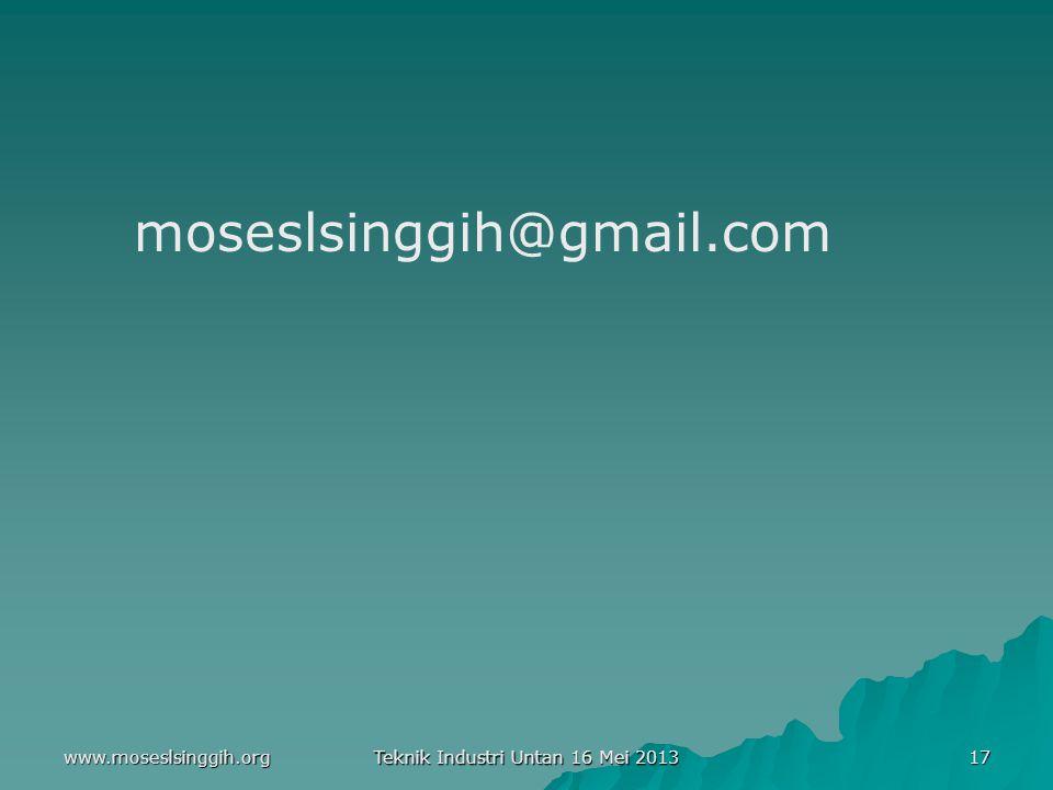 www.moseslsinggih.org Teknik Industri Untan 16 Mei 2013 17 moseslsinggih@gmail.com