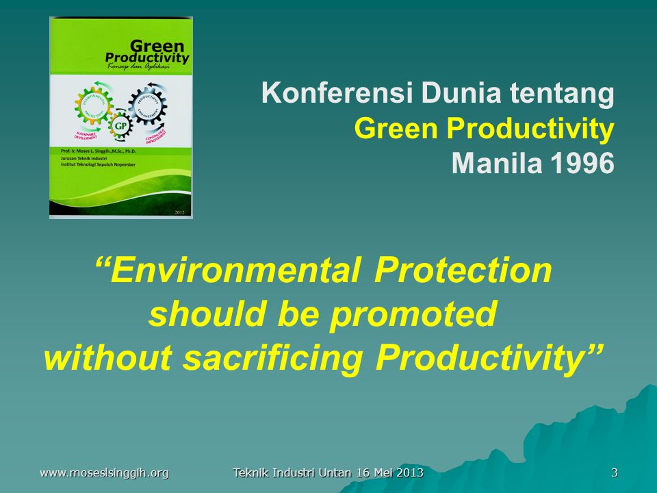 "Teknik Industri Untan 16 Mei 2013 3 ""Environmental Protection should be promoted without sacrificing Productivity"" Konferensi Dunia tentang Green Prod"