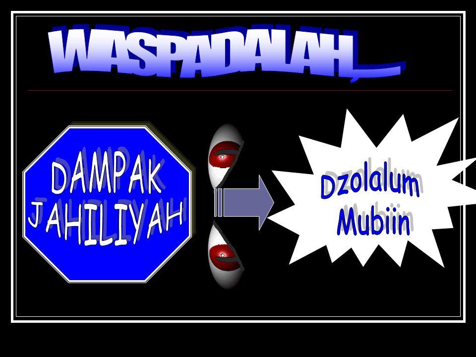 1.Jahlun  Bodoh ( QS. 33:72) 2.Dzillah  Hina ( QS.