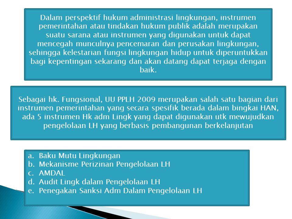 Dalam perspektif hukum administrasi lingkungan, instrumen pemerintahan atau tindakan hukum publik adalah merupakan suatu sarana atau instrumen yang di