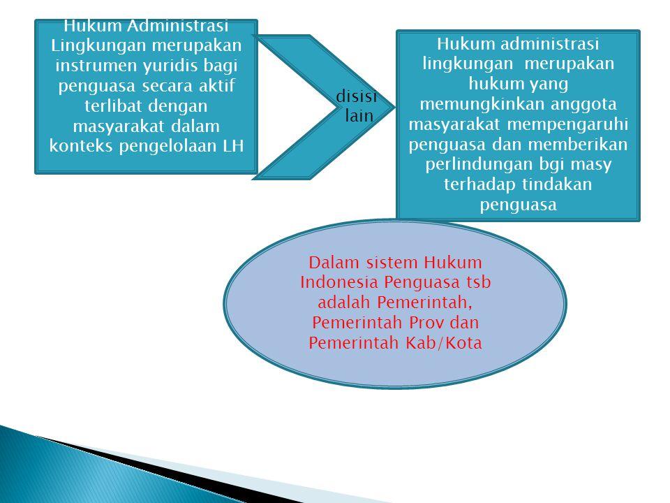Hukum Administrasi Lingkungan merupakan instrumen yuridis bagi penguasa secara aktif terlibat dengan masyarakat dalam konteks pengelolaan LH disisi la
